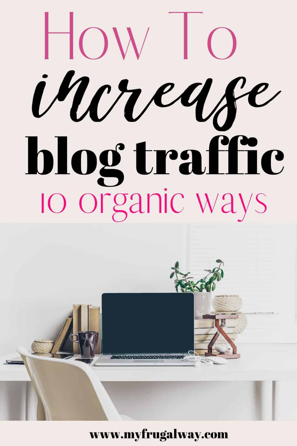 Ten blogging tips to grow and increase blog traffic. #bloggingtips #wordpress #blogging #blogging101